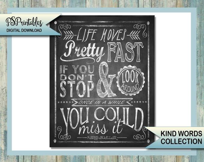 Printable DIY Digital Instant Download 5 sizes - life moves pretty fast - ferris bueller quote  chalkboard art  - kind words -chalkboard art