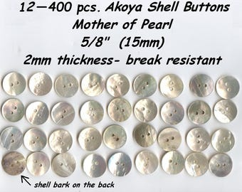 "12  to 400 pcs. Akoya 5/8"" Shell Mother of Pearl Buttons 5/8"" 15mm Agoya Superior Quality and Thickness iridescent luster"
