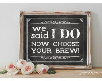 Instant 'We said I DO now choose your BREW' Printable 8x10, 11x14 Chalkboard Wedding Beer Bar Printable Sign