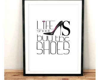 Life is short buy the shoes - typography art print