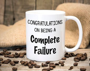 Funny Graduation Mug - Congratulations on being a complete failure - Graduation - Gift - Coffee Cup - Tea Cup - Mug - Fun