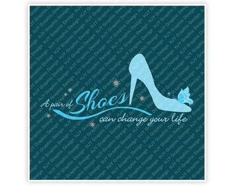Disney, Cinderella, Shoes can change your Life, Glass Slipper, Butterfly, Illustration, TShirt Design, Cut File, svg, pdf, eps, png, dxf