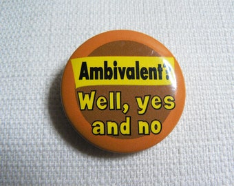 Vintage 90s Ambivalent?  Well, yes and no - Novelty Pin / Button / Badge (Date Stamped 1997)