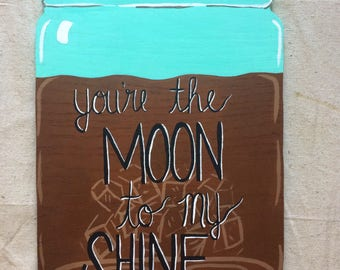 "Hand Painted Mason Jar Wooden Cut-out, Canning Jar Wood Shape, Moonshine Jar Wall Hanging, ""You're the Moon to My Shine"" Kitchen Decor"