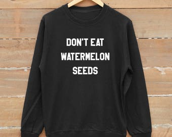 Don't Eat Watermelon Seeds sweatshirt funny gifts graphic tees shirt men sweatshirt women sweatshirt gold print metallic print glitter print