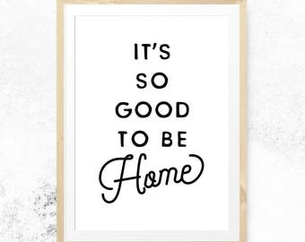 It's so good to be home, Home printable, Home decor, Living room decor, Home print, Home wall art, New home gift, Home quotes