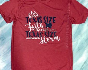 We have texas size faith through a Texas size storm shirt, Harvey relief, Harvey survivor shirt, Texas Strong shirt, Hurricane Harvey Tee