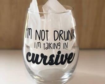 Custom Color I'm Not Drunk I'm Talking in Cursive Vinyl Decal Stemmed or Stemless Wine Glass
