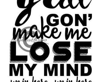 Mom Svg, Y'all Gon Make Me Lose My Mind Svg, Yall Svg, Y'all Svg, Y'all Dxf