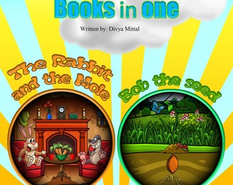2 Children's Books in One : 'The Rabbit and the Mole' & 'Bob the seed'