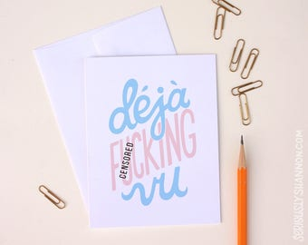 Deja F*cking Vu Friend Card, Deja Vu Card, Sarcastic Card, Funny Greeting Card, Witty Greeting Card, Dark Humor Life Sucks Card, A2 card