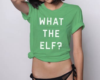 What The Elf Christmas Tee, Tacky Christmas Shirts, Ugly Sweater Party, Holiday Tshirt, Christmas Gift, Christmas Party Shirt