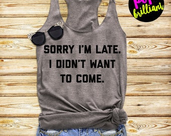 Sorry I'm Late I Didn't Want To Come Tank Top, Ladies Workout, Yoga Tank Top, Funny Gym Tank, Gift For Girlfriend, z4
