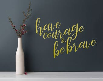 Have courage and be brave decal, wall decal, nursery decor, nursery decal, wall sticker, girl nursery, boy nursery, wall decor, door decals