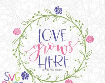 Love Grows Here SVG, Home Decor Cutting File, Love, Wreath, Floral, Cricut/Silhouette SVG DXF file, Home Sweet Home, Digital Download