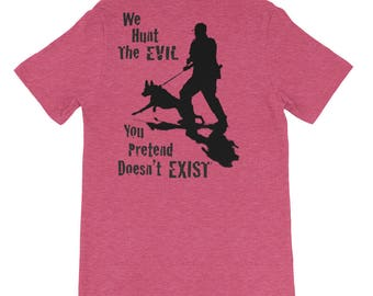 We Hunt The Evil You Pretend Doesn't Exist * Police K9 * Short-Sleeve Unisex T-Shirt