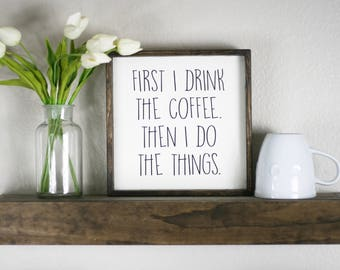 First I drink the coffee, then I do the things, wood coffee sign, coffee bar, custom, rustic wooden sign, kitchen art, coffee drinker gift