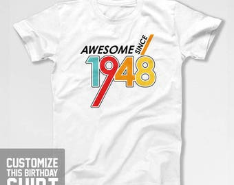 Personalized Birthday T Shirt 70th Birthday Shirt Custom Birthday Gift Bday Present Awesome Since 1948 Birthday Mens Ladies Tee CTM-1130