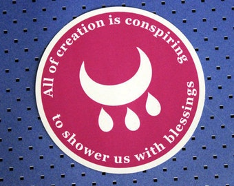 All of Creation is Conspiring to Shower Us with Blessings Bumper Sticker