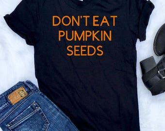 Don't eat pumpkin seeds, Pregnancy Halloween shirt, Pregnant Halloween, Halloween Maternity Shirt, Pregnancy Announcement Shirt, maternity