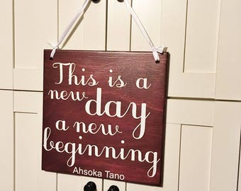 This is a New Day, a New Beginning - Ahsoka Tano - Star Wars Inspired Sign. Hand Painted 1-Sided Sign. Custom Made - Options Available!!