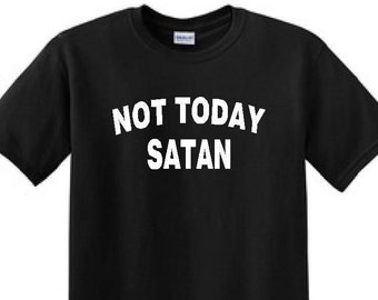 Not TODAY Satan t-shirt, Satan t-shirt, Not today Satan, Funny shirt