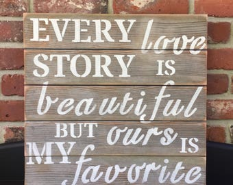 Every Love Story Is Beautiful But Ours Is My Favorite, Stacked Wood Sign, Rustic Wood Signs, Wedding Gift, Bedroom Wall Decor, 18x12