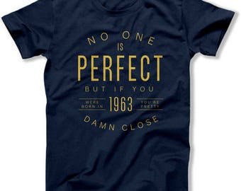 Funny Birthday Gifts For Men 55th Birthday T Shirt For Him B Day No One Is Perfect But If You Were Born In 1963 Mens Ladies Tee DAT-1392