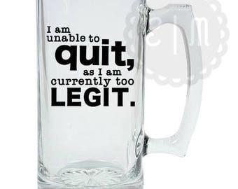 Too legit to quit 26.5 oz. glass beer mug