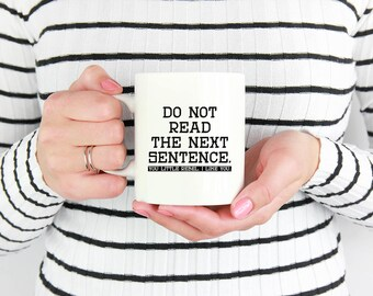 Funny coffee mug Do not read, you rebel I like you 11 oz ceramic mug playful 15 oz novelty mug gift silly friend coworker family gift    M30