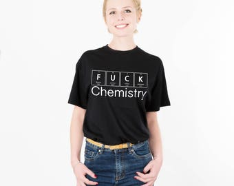 Funny shirt Chemistry Back To School Sarcastic Tumblr Shirt Teacher Tshirt Graphic Tee Unisex Gift Idea Nerd Gift Science Shirt Geek PA1161