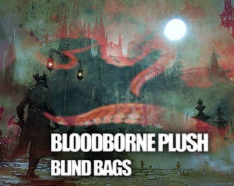 Bloodborne PLUSH blind bags surprise plushies MINKY
