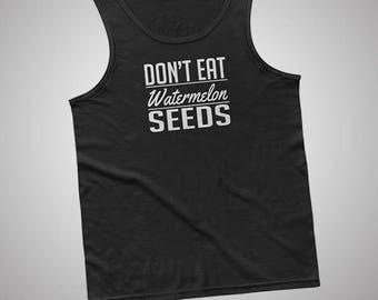 Don't Eat Watermelon Seeds Tank / T-Shirt