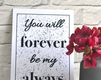 You Will Forever Be My Always, Forever Print, Black and White Paint Splat, Monochrome, Framed Print, Unframed Print, Valentines Day, Home
