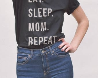 Eat Sleep Mom Repeat T Shirt - funny mom tshirt, funny mom gifts, funny mom shirts, gifts for mom, mothers day tshirt, new mom gifts