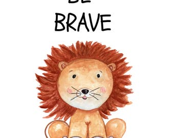 Be Brave 8 x 10 nursery printable poster, downloadable, art decor