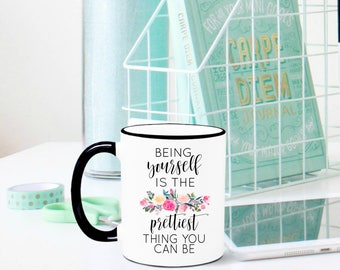 Inspirational Mug, Inspirational Gift, Self-Love, Self Worth, Be Yourself, Motivational Gift, Friend Gift, Best Friend Gift, Gift for Her