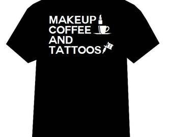 Tattoo tshirt, Makeup tshirt, Lipstick tshirt, Coffee tshirt, Tattoo Clothing, Coffee Clothing, Makeup Coffee and Tattoos tshirt