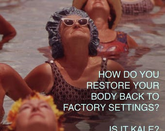 Art Print: How Do You Restore Your Body Back to Factory Settings?  Is it Kale? Please Don't Say it's Kale
