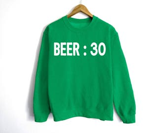 Beer : 30 Sweatshirt - St Patrick's Day Sweatshirt - St Patty's Shirt - Shamrock Shirt - Irish Shirt - Day Drinking - Beer Shirt