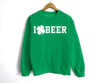 I Love Beer Sweatshirt - St Patrick's Day Sweatshirt - St Patty's Shirt - Shamrock Shirt - Irish Shirt - Day Drinking - Beer Shirt