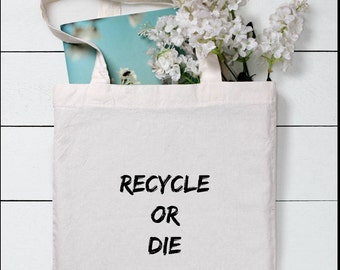 Recycle or die tote bag, funny tote bag,canvas tote bag,gym bag, shopping bag, market bag,grocery bag,book bag,gift for her