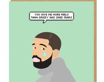 You give me more feels than drizzy has shed tears Drake Greeting Card