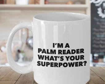 Palm Reading Mug - Palm Reading Gift - I'm a Palm Reader What's Your Superpower Novelty Coffee Mug Ceramic Tea Cup