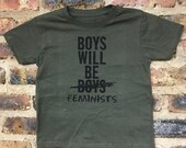 Boys Will Be Boys (crossed out)  Feminists -- Green -- Feminist Inc -- Activist Baby Shirt -- Feminism T-Shirt --  Baby & Toddler Shirt