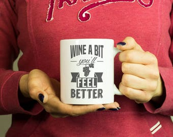 Wine a bit you will feel better Mug, Coffee Mug Funny Inspirational Love Quote Coffee Cup D255
