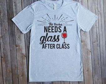 This Teacher Needs a Glass After Class, Teaching Wine T-Shirt