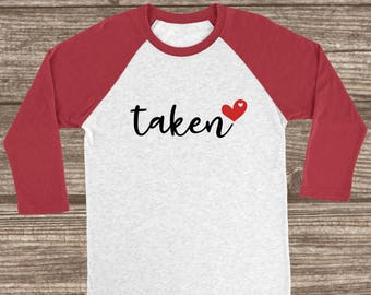 Taken Valentines Red or Pink 3/4 Sleeve Raglan T-shirt - Valentines Day T-Shirt - Custom Valentine's Raglans - Married Valentine Shirt