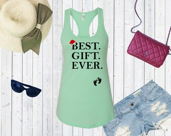 Best Gift Ever Christmas maternity Tank top. Pregnancy Announcement Shirt. Mommy To Be Gift. Christmas tank top.
