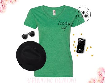 Lucky Af | St. Patrick's Day Women Shirt | Day Drinking Shirt | St. Patrick's Day Shirt | Day Drinking | Women's Tri Blend V Neck